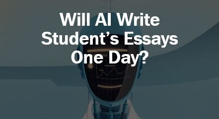 Will AI write students essays one day