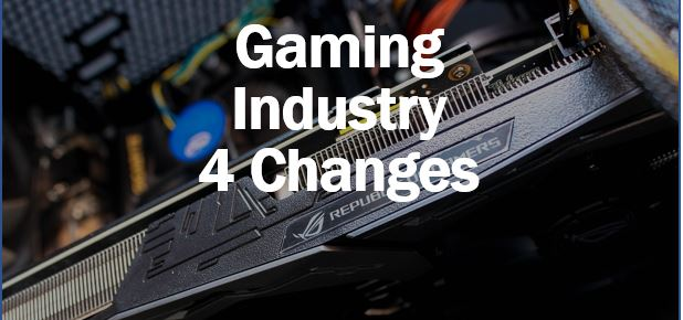 Gaming industry four changes – thumbnail