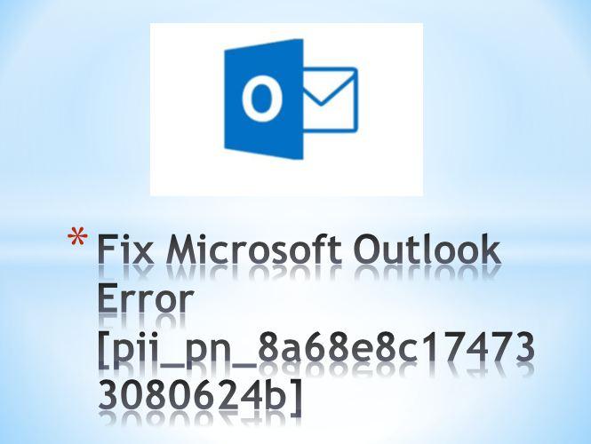 How to Fix Microsoft Outlook Error [pii_pn_8a68e8c174733080624b]