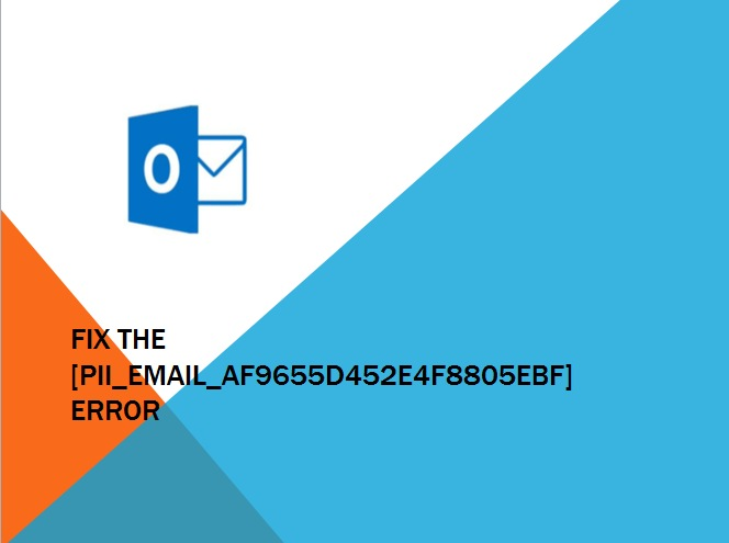 How to fix Outlook [pii_email_af9655d452e4f8805ebf] error code?