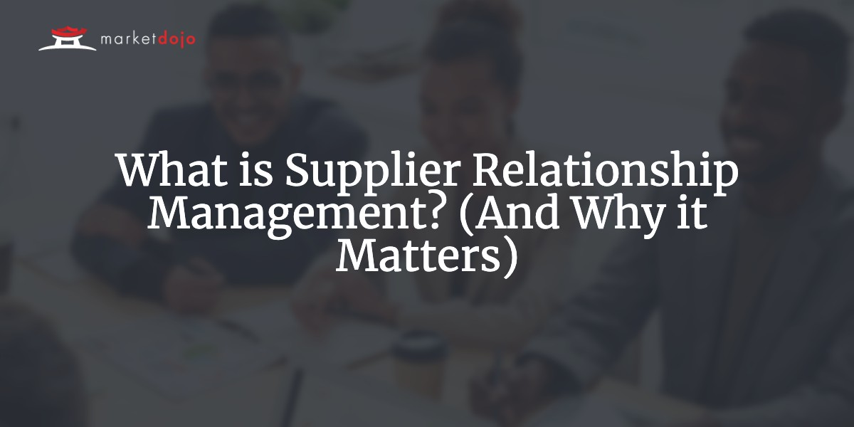 What is Supplier Relationship Management? (And Why it Matters)