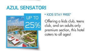 Save up to 25% Azul Sensatori – Offering a kids club, teens club, and an adults only premium section, this hotel caters to all ages!