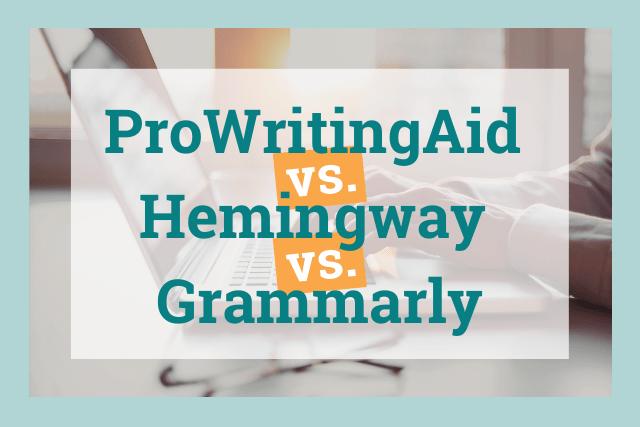 Grammarly versus Hemingway Editor versus ProWritingAid