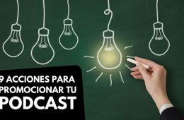 9 acciones clave para promocionar tu podcast