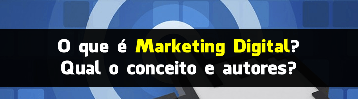 O que é marketing digital? Qual o conceito e autores?