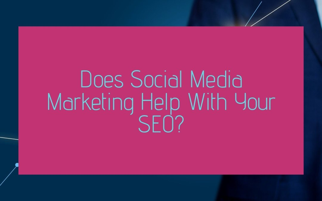 Does Social Media Marketing Help With Your SEO?