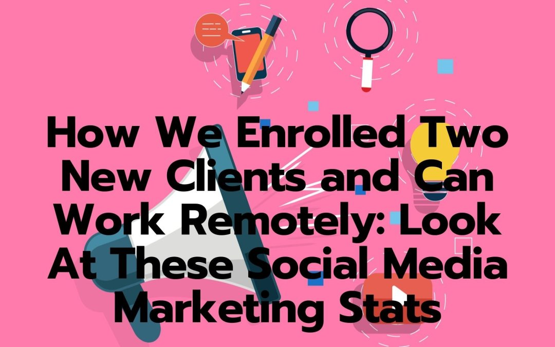 How We Enrolled Two New Clients and Can Work Remotely: Look At These Social Media Marketing Stats