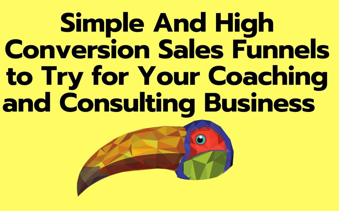 Simple And High Conversion Sales Funnels to Try for Your Coaching and Consulting Business