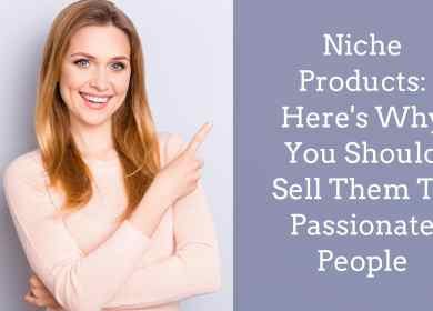 Niche Products: Here's Why You Should Sell Them To Passionate People