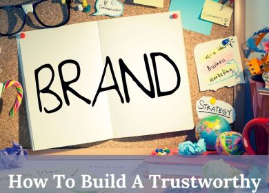How To Build A Trustworthy Brand Online?