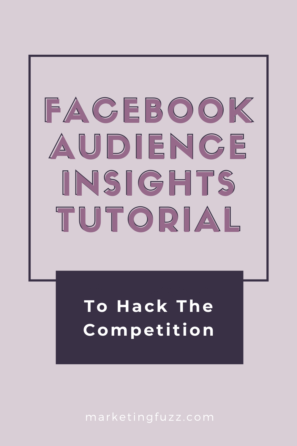 Facebook Audience Insights Tutorial To Hack The Competition