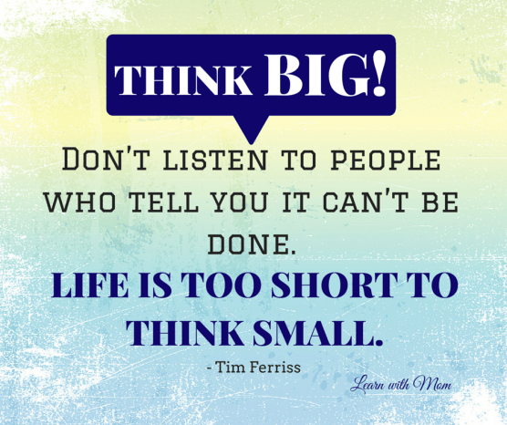 """""""Think big and don't listen to people who tell you it can't be done. Life's too short to think sma"""