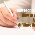 The Key Techniques How to Write A Best Affiliate Article