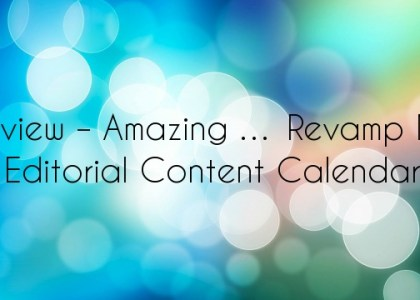 Review – Amazing … Revamp My Editorial Content Calendar