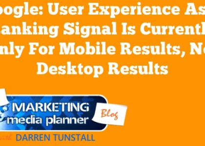 Google: User Experience As A Ranking Signal Is Currently Only For Mobile Results, Not Desktop Results