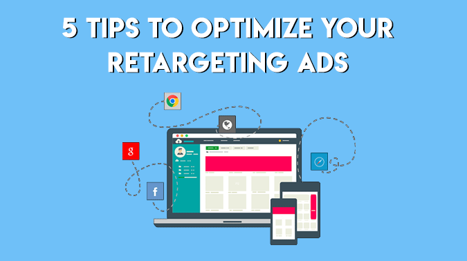 5 Tips To Optimize Your Retargeting Ads