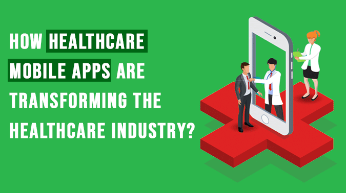 Healthcare Mobile Apps Are Transforming The Healthcare Industry