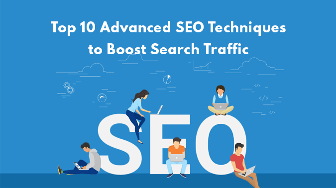 Top 10 Advanced SEO Techniques To Boost Search Traffic