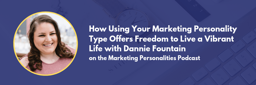 Using your Marketing Personality Type with Dannie Fountain on the Marketing Personalities podcast with Brit Kolo