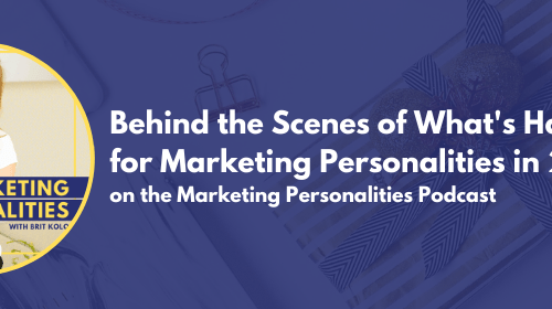Behind the Scenes of What's Happening for Marketing Personalities in 2020 on the Marketing Personalities Podcast hosted by Brit Kolo
