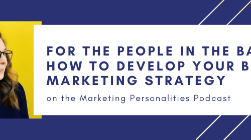 For the People in the Back! How to Develop Your Best Marketing Strategy on the Marketing Personalities Podcast hosted by Brit Kolo