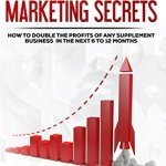 51SqmrwCu2L - Supplement Marketing Secrets: How To Double The Profits Of Any Supplement Business In The Next 6 To 12 Months