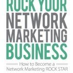 51XExtnXg0L - Rock Your Network Marketing Business: How to Become a Network Marketing Rock Star