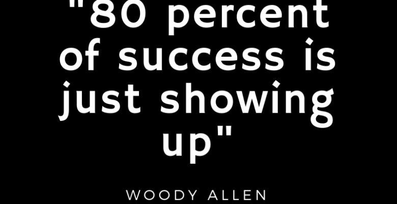 80% success is showing up