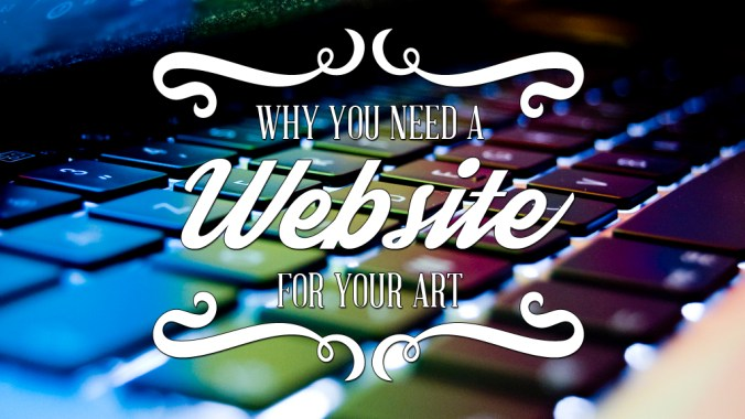 Why You Need a Website for Your Art
