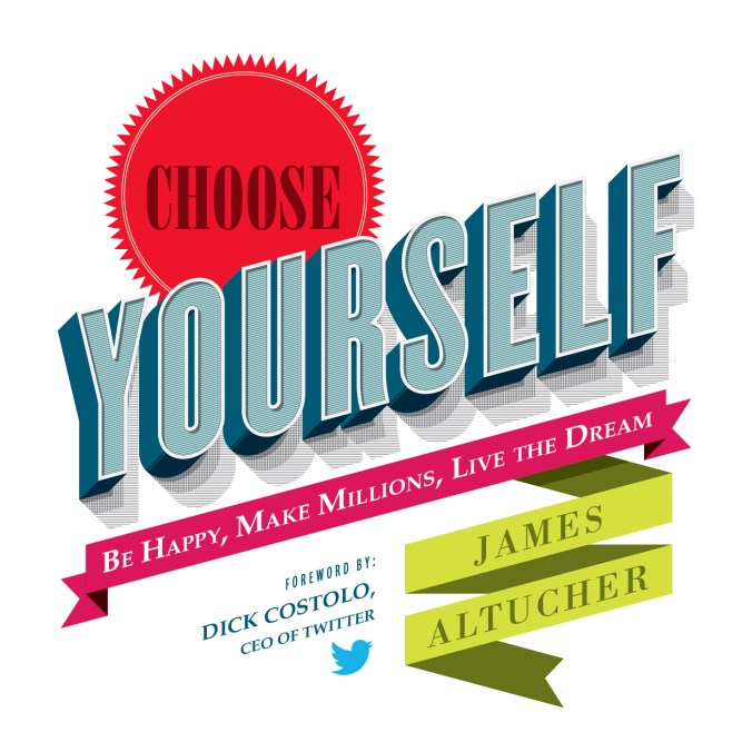Choose Yourself! by James Altucher