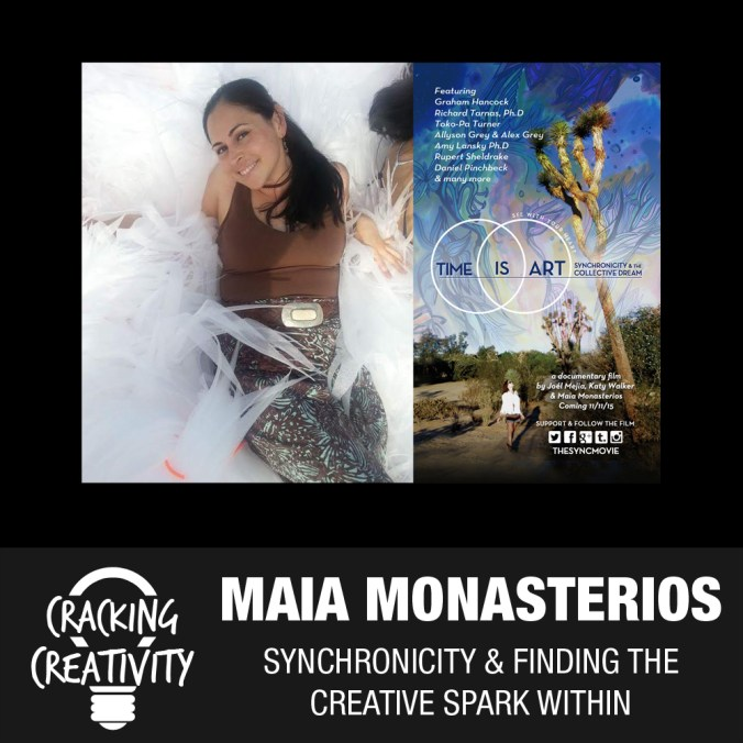 Cracking Creativity Episode 12: Maia Monasterios on the Time is Art Documentary, Synchronicity, and Being a Passionate Creative