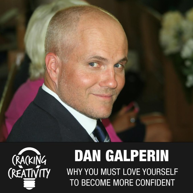 Cracking Creativity Episode 19: Dan Galperin on Traveling Around the World, Loving Yourself, and Being Confident