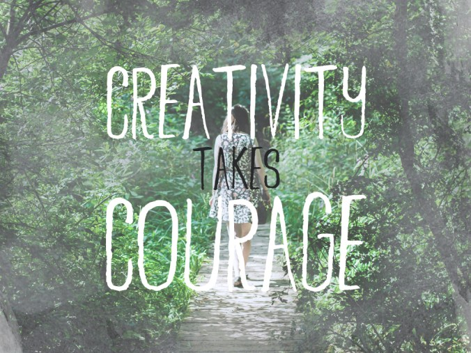 """Creativity takes courage. "" - Henri Matisse"