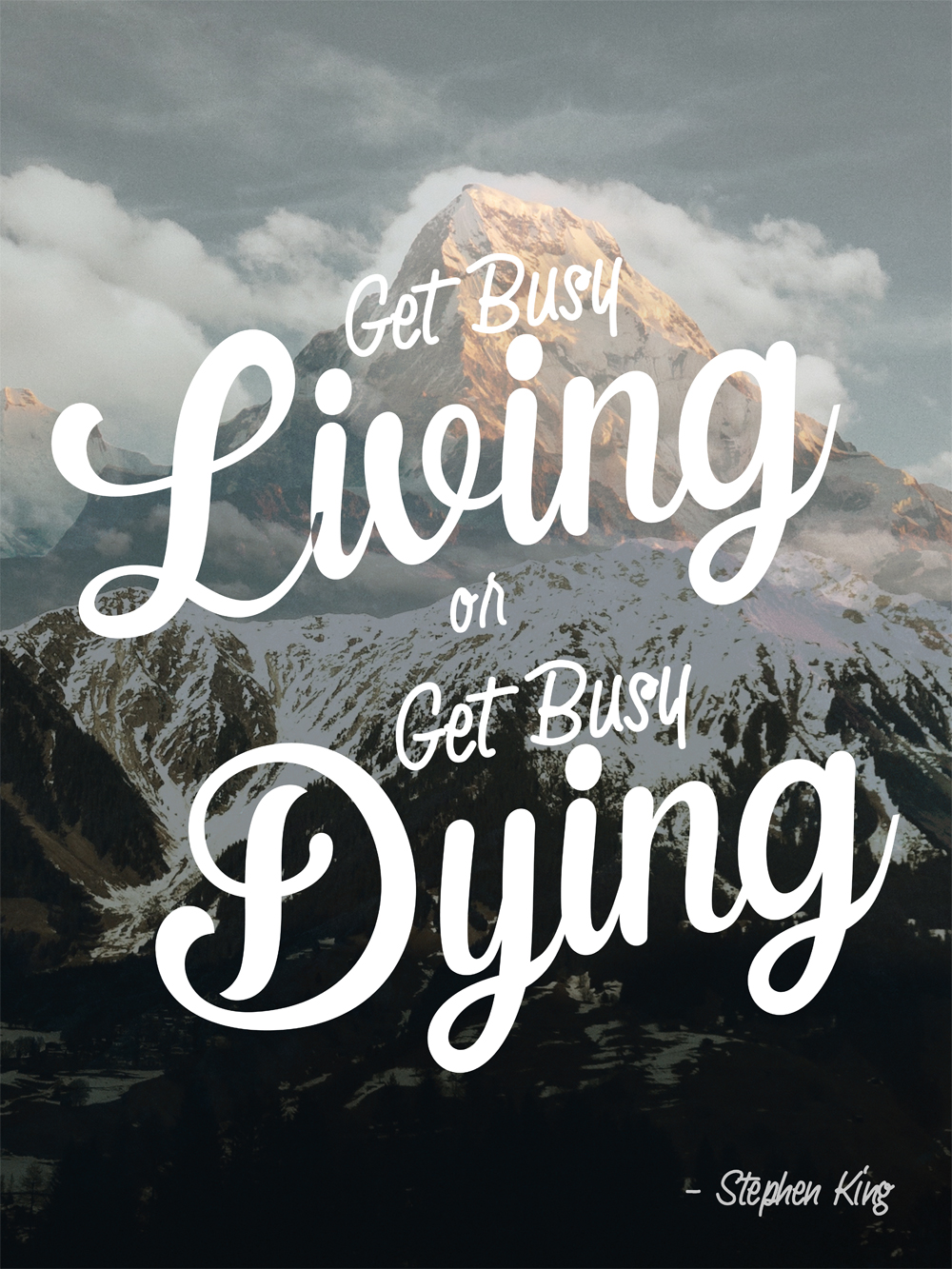 Get Busy Living Or Get Busy Dying Stephen King Quote Art Marketing Your Art The Right Way
