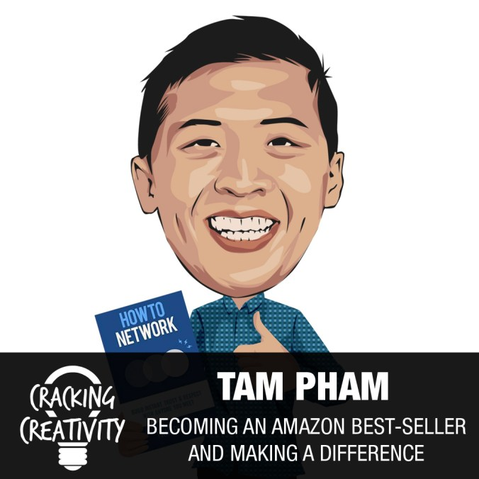 Tam Pham on Getting Over Your Doubts, the Importance of Mentors, and the Best Way to Network - Cracking Creativity Episode 32