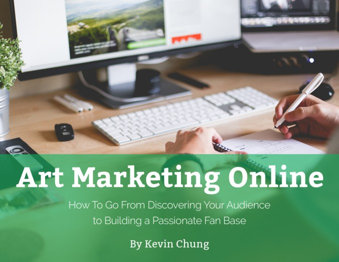 Art Marketing Online - How To Go From Discovering Your Audience to Building a Passionate Fan Base