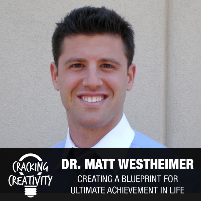 Dr. Matt Westheimer on Mentorships, Relationships, and the Importance of a Process Based Mindset - Cracking Creativity Episode 46