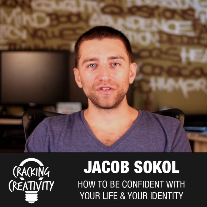 Jacob Sokol on Thoughts and Self-Awareness, Confidence from Action, and Figuring Things Out - Cracking Creativity Episode 52