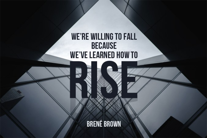 We're willing to fall because we've learned how to rise. - @BreneBrown Tweet Art