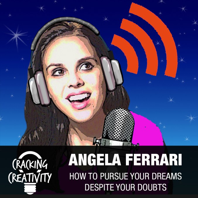 Angela Ferrari on Believing in Yourself, Having Fun, and Struggles and Success - Cracking Creativity Episode 80
