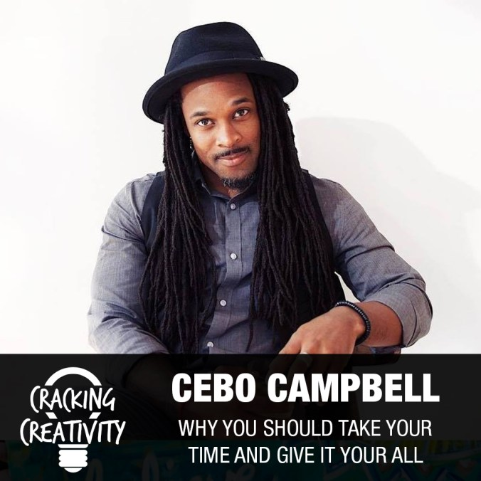 Cebo Campbell on Putting Everything Into Your Work, Taking Your Time, and Striving to be the Best - Cracking Creativity Episode 83