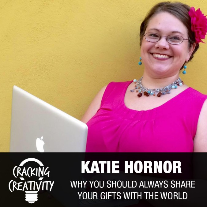 Katie Hornor on Sharing Your Gifts, Respecting People, and Defining Success - Cracking Creativity Episode 86
