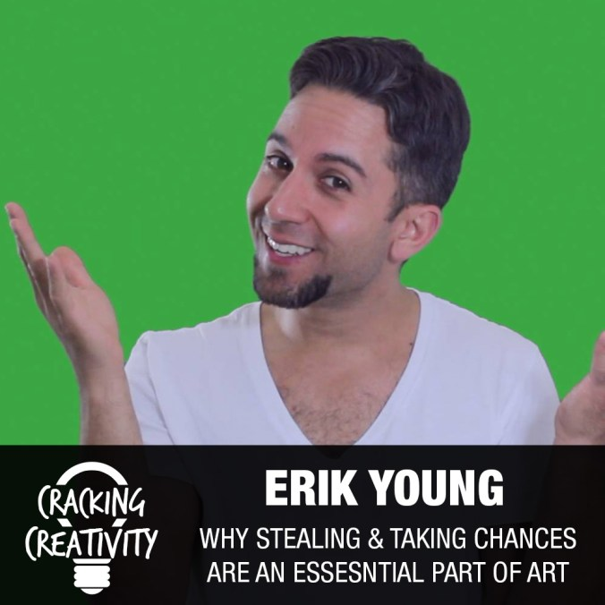 Erik Young on Creativity vs. Natural Inspiration, Stealing in Art, Taking Chances, and Learning from Your Mistakes