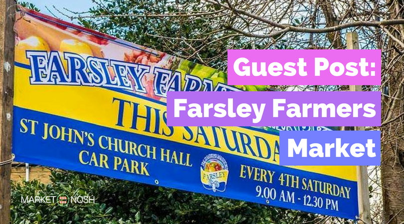 Farsley Farmers Market, Market Nosh, Guest Post