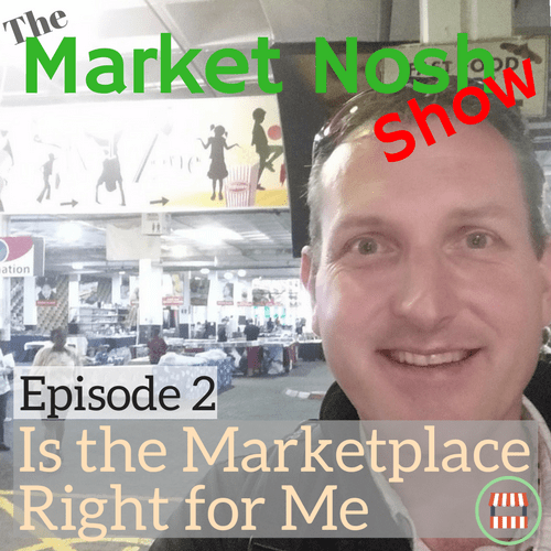 The Market Nosh Show, Podcast, Episode 002, Is the Marketplace Right for Me?, Hillfox Flea Market