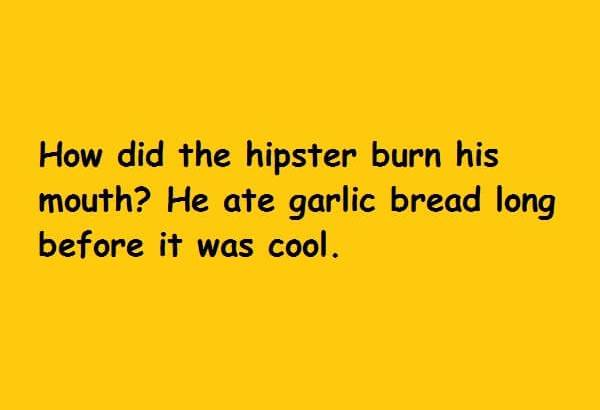 He ate garlic bread long before it was cool
