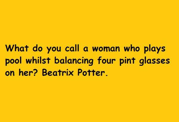 What do you call a woman who plays pool whilst balancing four pint glasses on her