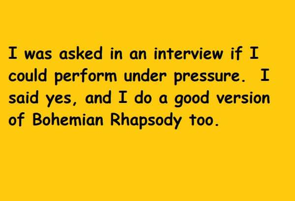 I said yes and I do a good version of Bohemian Rhapsody too