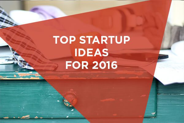 Top startup ideas to look for in 2016