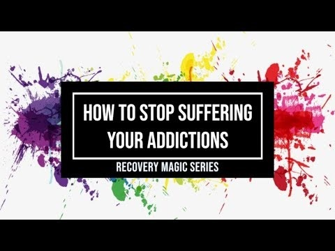 how to stop suffering your addictions
